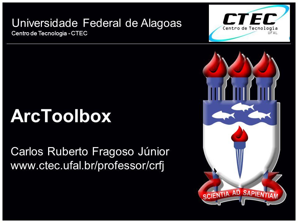 Universidade Federal de Alagoas Centro de Tecnologia - CTEC ArcToolbox Carlos Ruberto Fragoso Júnior www.ctec.ufal.br/professor/crfj 1