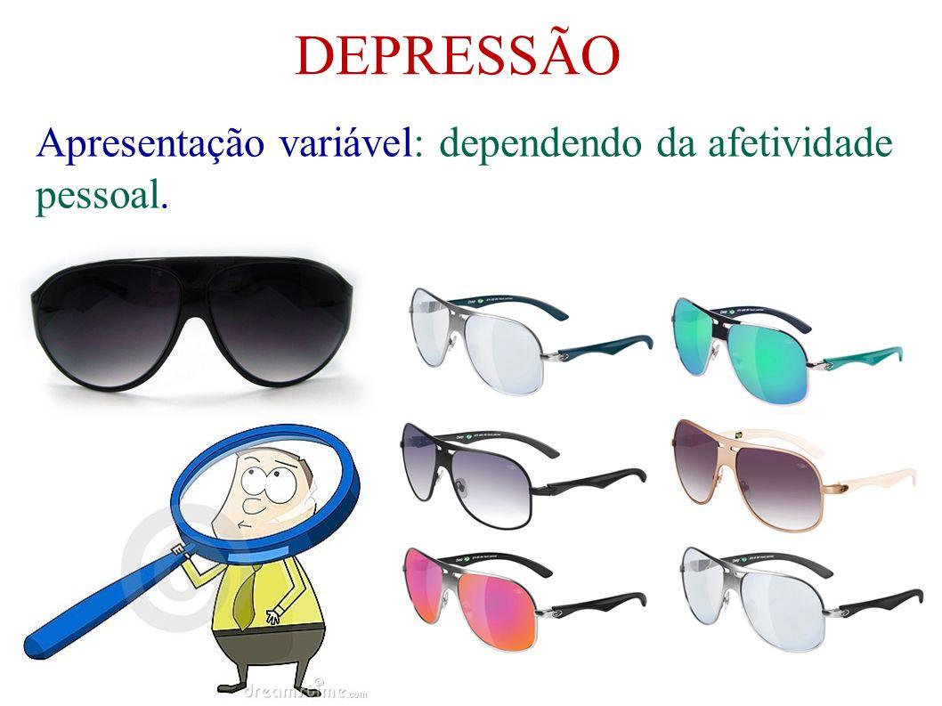 DEPRESSÃO Apresentação variável: dependendo da afetividade pessoal.