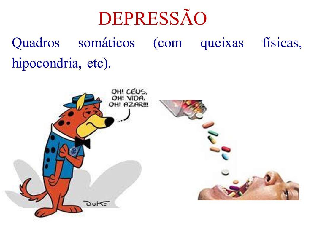 DEPRESSÃO Quadros somáticos (com queixas físicas, hipocondria, etc).