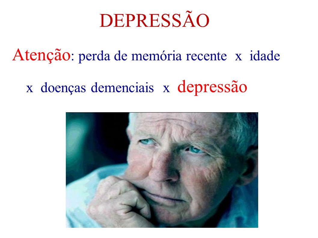 DEPRESSÃO Atenção : perda de memória recente x idade x doenças demenciais x depressão
