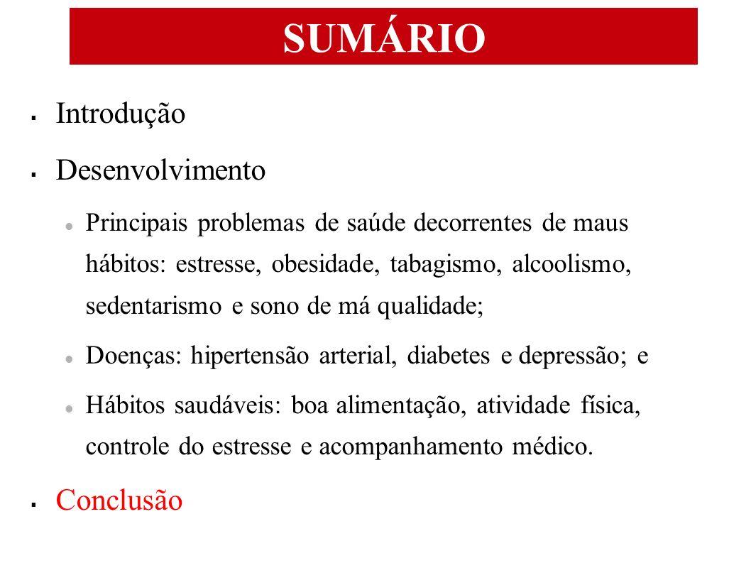 SUMÁRIO Introdução Desenvolvimento Principais problemas de saúde decorrentes de maus hábitos: estresse, obesidade, tabagismo, alcoolismo, sedentarismo
