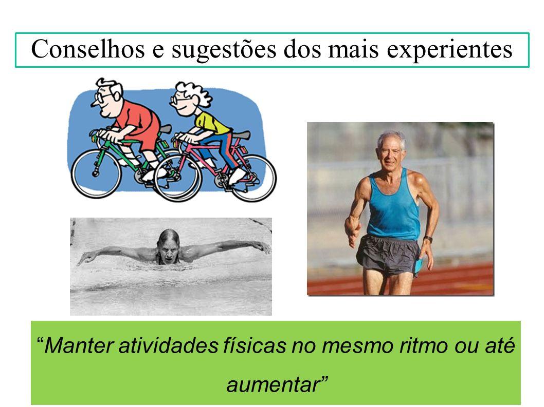 Manter atividades físicas no mesmo ritmo ou até aumentar Conselhos e sugestões dos mais experientes