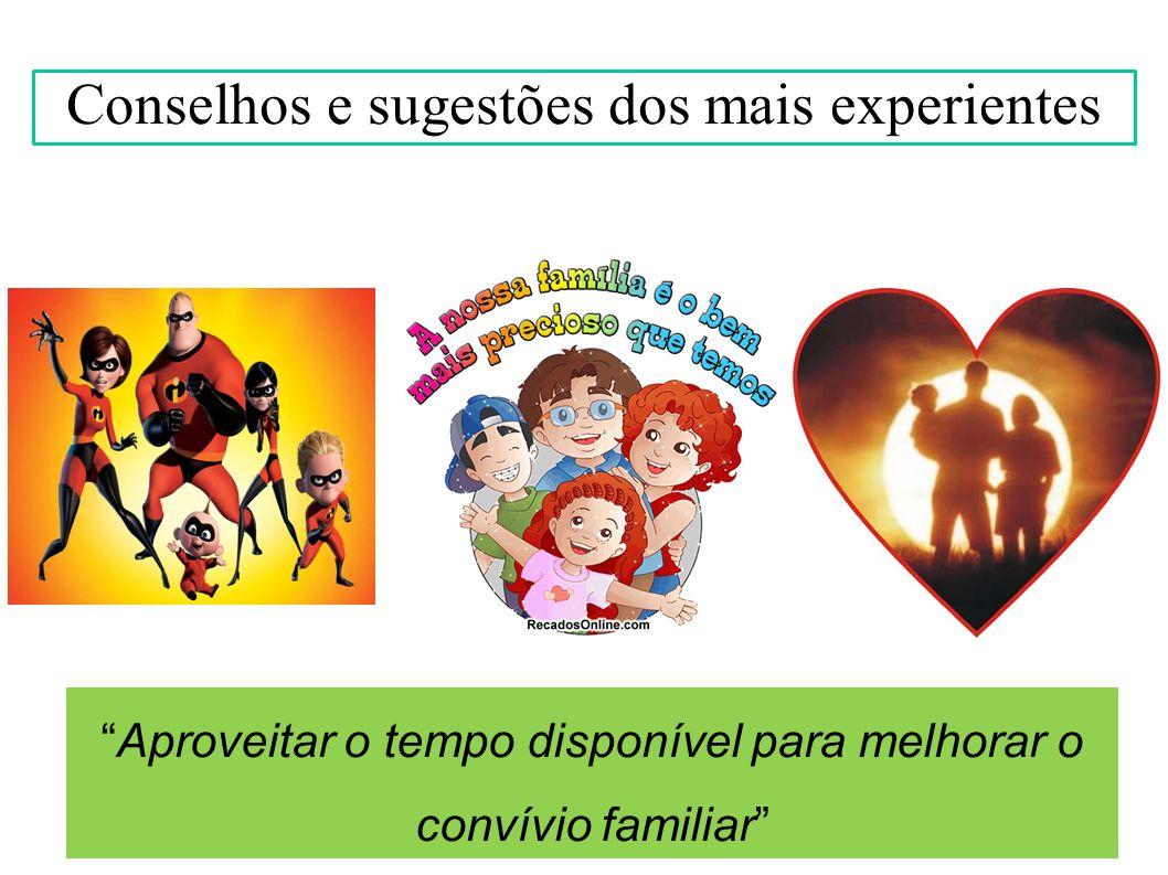 Aproveitar o tempo disponível para melhorar o convívio familiar Conselhos e sugestões dos mais experientes