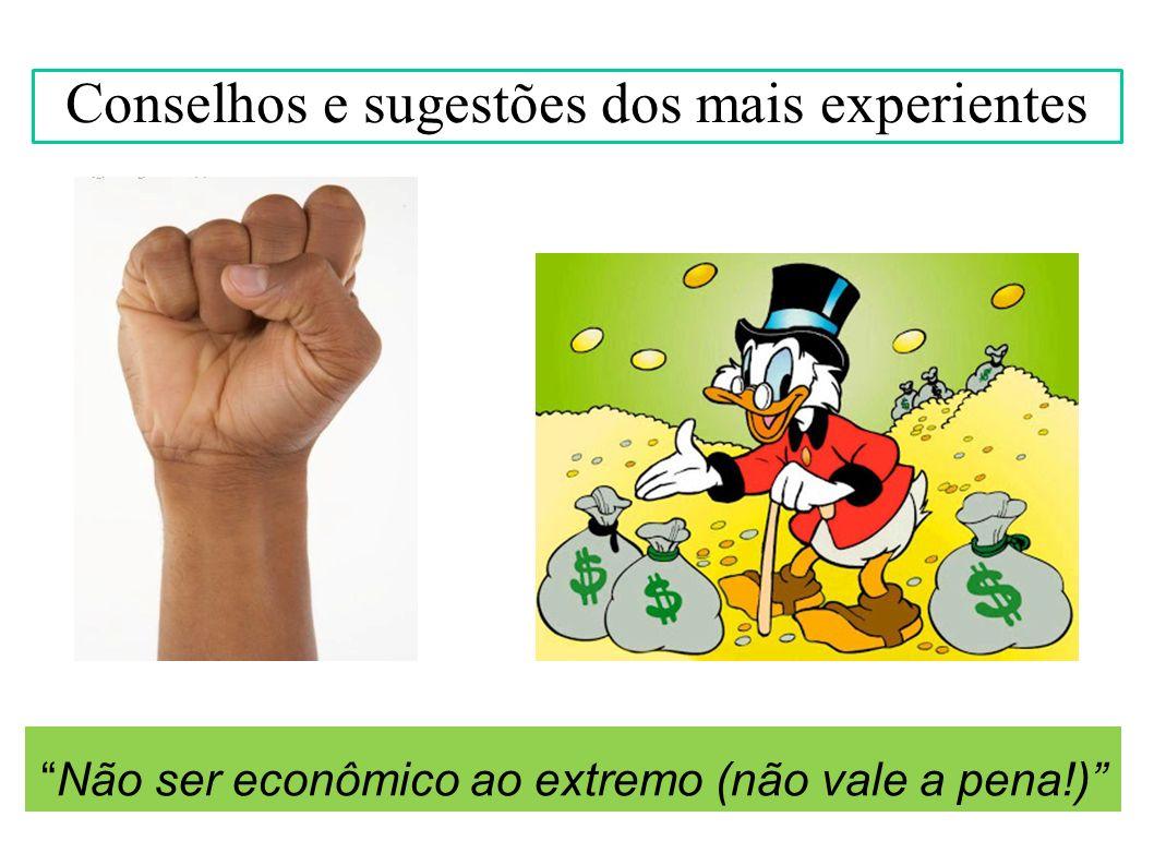 Não ser econômico ao extremo (não vale a pena!) Conselhos e sugestões dos mais experientes