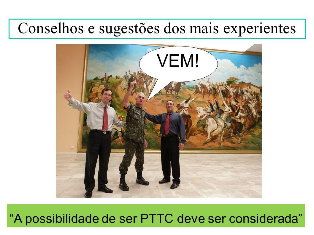 A possibilidade de ser PTTC deve ser considerada Conselhos e sugestões dos mais experientes VEM!