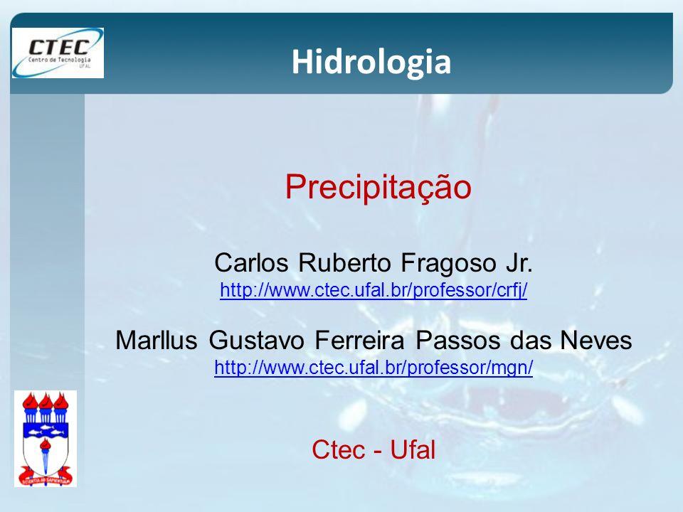 Hidrologia Precipitação Carlos Ruberto Fragoso Jr. http://www.ctec.ufal.br/professor/crfj/ Marllus Gustavo Ferreira Passos das Neves http://www.ctec.u