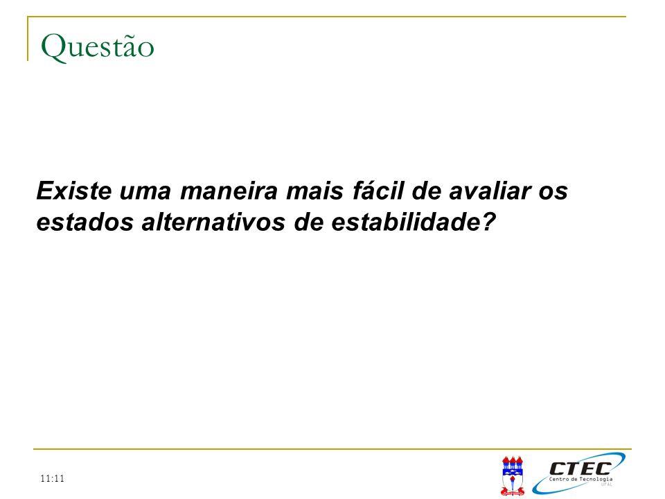 11:11 Existe uma maneira mais fácil de avaliar os estados alternativos de estabilidade? Questão