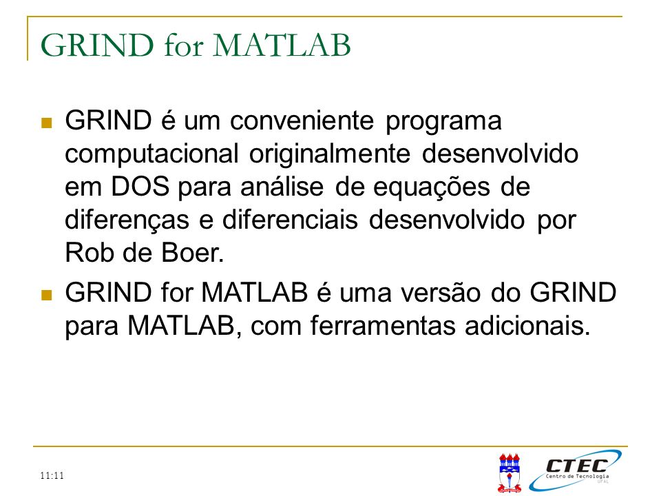 11:11 GRIND for MATLAB GRIND é um conveniente programa computacional originalmente desenvolvido em DOS para análise de equações de diferenças e difere