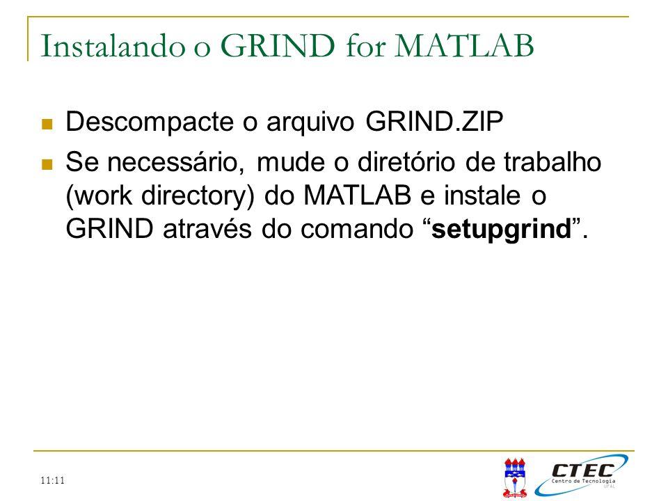 11:11 Instalando o GRIND for MATLAB Descompacte o arquivo GRIND.ZIP Se necessário, mude o diretório de trabalho (work directory) do MATLAB e instale o