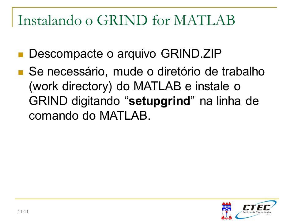 11:11 Descompacte o arquivo GRIND.ZIP Se necessário, mude o diretório de trabalho (work directory) do MATLAB e instale o GRIND digitando setupgrind na