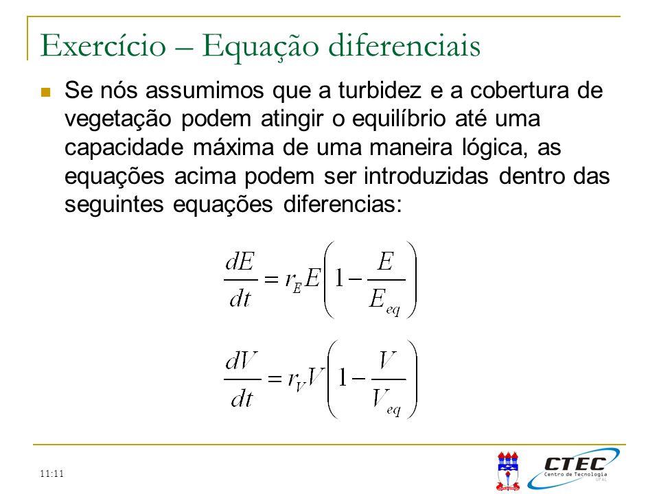11:11 Exercício – Equação diferenciais Se nós assumimos que a turbidez e a cobertura de vegetação podem atingir o equilíbrio até uma capacidade máxima