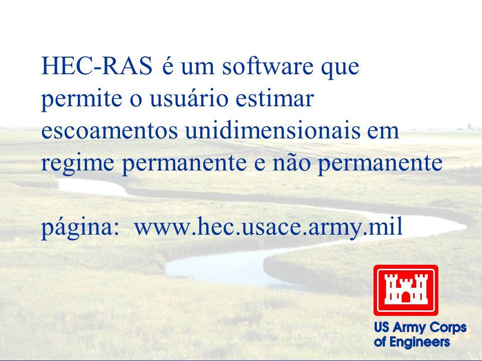 HEC-RAS US Army Corps of Engineers Hydraulic Engineering Center River Analysis System Versão 2.0 (Windows 3.1 ou antes) - Abril 1997 Versão 2.1 (Windo