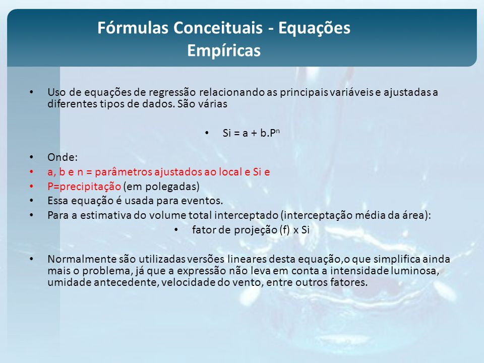 Fórmulas Conceituais - Equações Empíricas Uso de equações de regressão relacionando as principais variáveis e ajustadas a diferentes tipos de dados. S