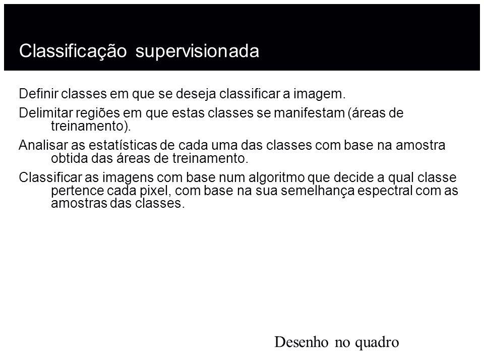 Classificação supervisionada Definir classes em que se deseja classificar a imagem.