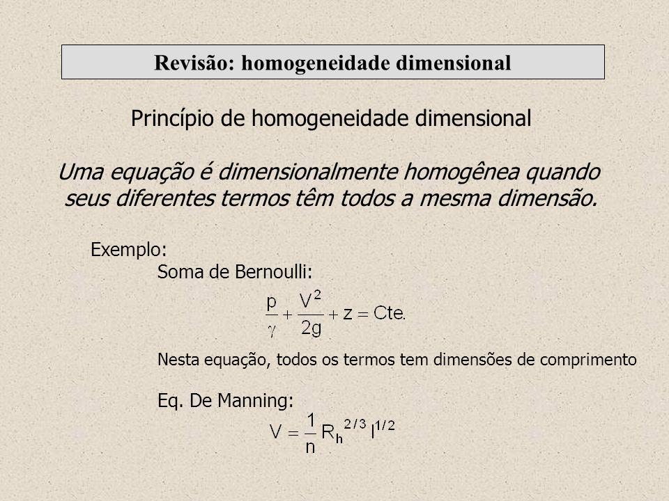 Revisão: homogeneidade dimensional Princípio de homogeneidade dimensional Uma equação é dimensionalmente homogênea quando seus diferentes termos têm t
