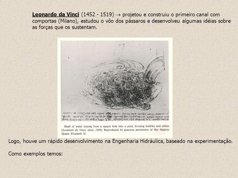 Leonardo da Vinci (1452 - 1519) projetou e construiu o primeiro canal com comportas (Milano), estudou o vôo dos pássaros e desenvolveu algumas idéias