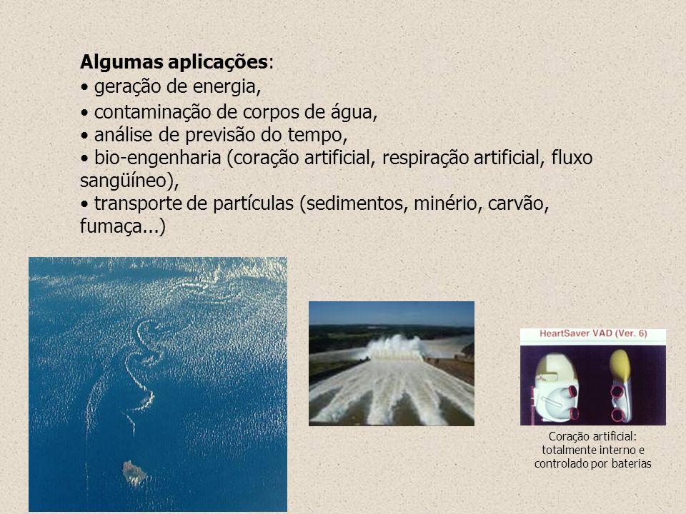 Algumas aplicações: geração de energia, contaminação de corpos de água, análise de previsão do tempo, bio-engenharia (coração artificial, respiração a