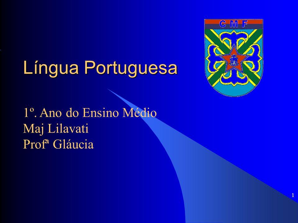 1 Língua Portuguesa 1º. Ano do Ensino Médio Maj Lilavati Profª Gláucia