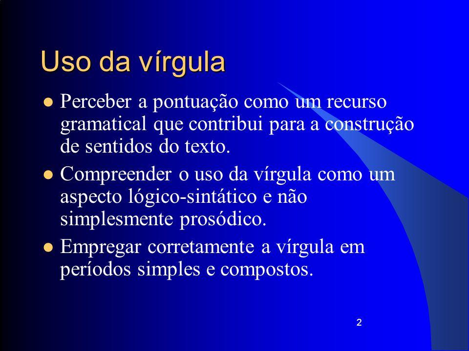 13 Uso da vírgula: ordem direta Não se deve usar vírgula entre as casas 1, 2 e 3; nem entre 1 e 2, nem entre 2 e 3.