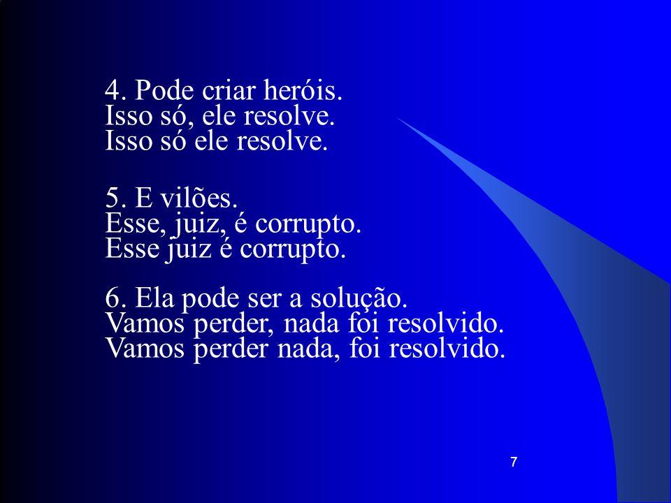 7 4. Pode criar heróis. Isso só, ele resolve. Isso só ele resolve.