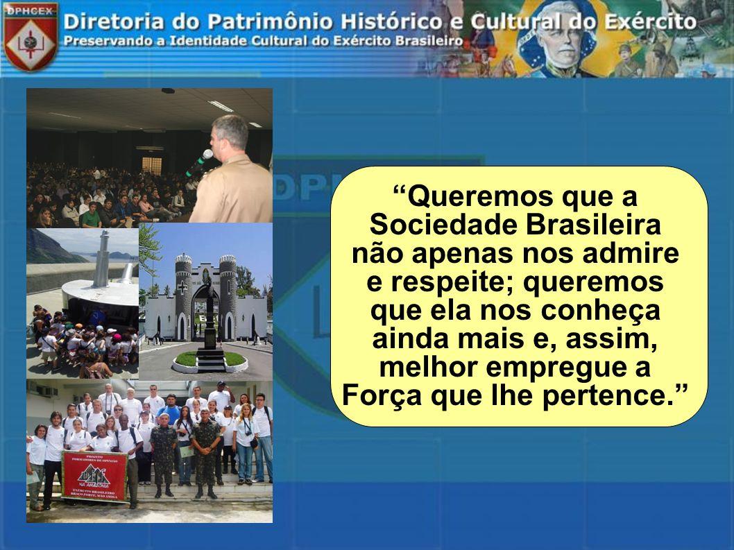 Queremos que a Sociedade Brasileira não apenas nos admire e respeite; queremos que ela nos conheça ainda mais e, assim, melhor empregue a Força que lh