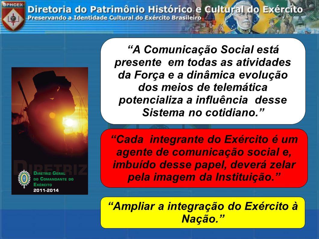 A Comunicação Social está presente em todas as atividades da Força e a dinâmica evolução dos meios de telemática potencializa a influência desse Siste