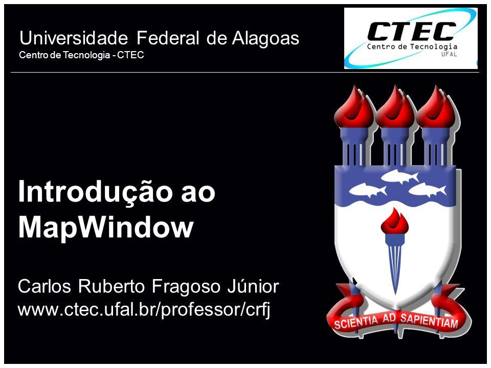 Universidade Federal de Alagoas Centro de Tecnologia - CTEC Introdução ao MapWindow Carlos Ruberto Fragoso Júnior www.ctec.ufal.br/professor/crfj 1