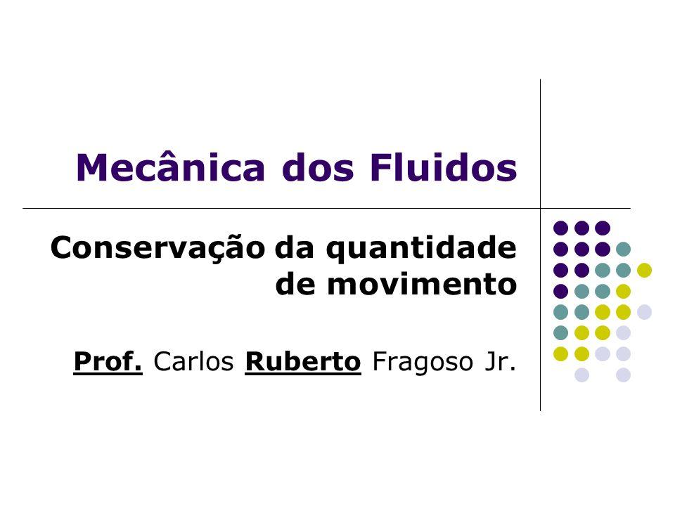 Mecânica dos Fluidos Conservação da quantidade de movimento Prof. Carlos Ruberto Fragoso Jr.