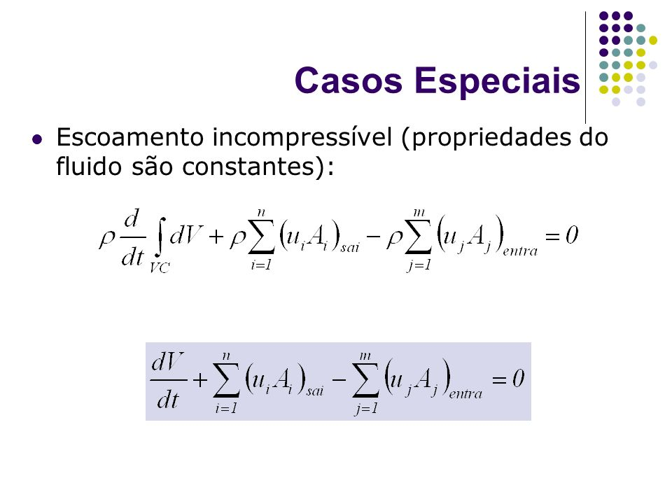 Casos Especiais Escoamento incompressível (propriedades do fluido são constantes):