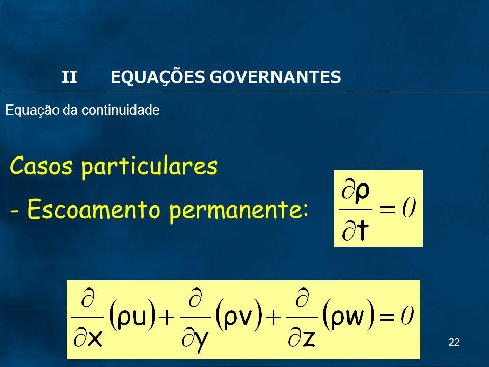 22 Casos particulares - Escoamento permanente: IIEQUAÇÕES GOVERNANTES Equação da continuidade