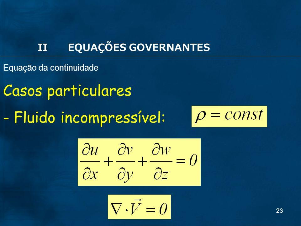 23 Casos particulares - Fluido incompressível: IIEQUAÇÕES GOVERNANTES Equação da continuidade