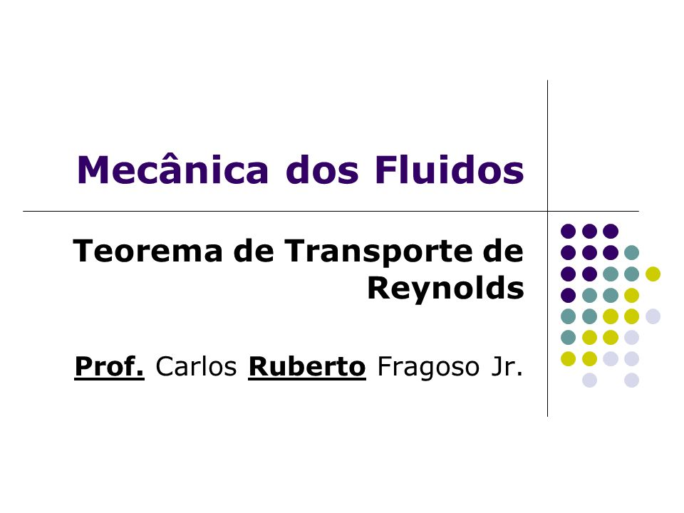 Mecânica dos Fluidos Teorema de Transporte de Reynolds Prof. Carlos Ruberto Fragoso Jr.