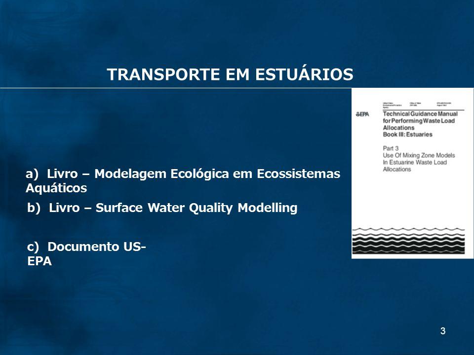 3 a) Livro – Modelagem Ecológica em Ecossistemas Aquáticos b) Livro – Surface Water Quality Modelling c) Documento US- EPA TRANSPORTE EM ESTUÁRIOS