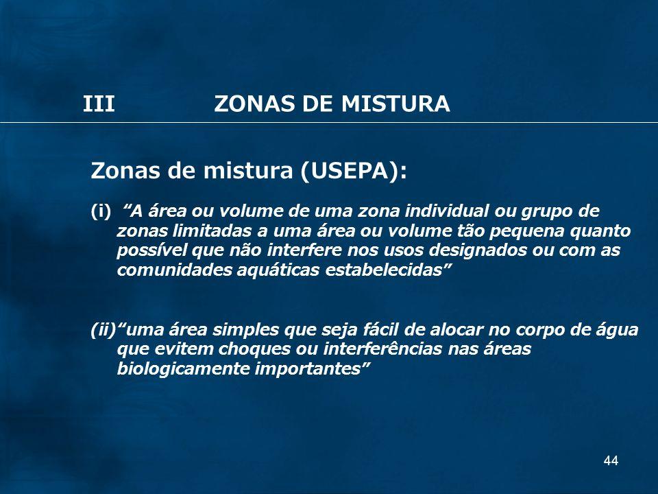44 Zonas de mistura (USEPA): (i) A área ou volume de uma zona individual ou grupo de zonas limitadas a uma área ou volume tão pequena quanto possível