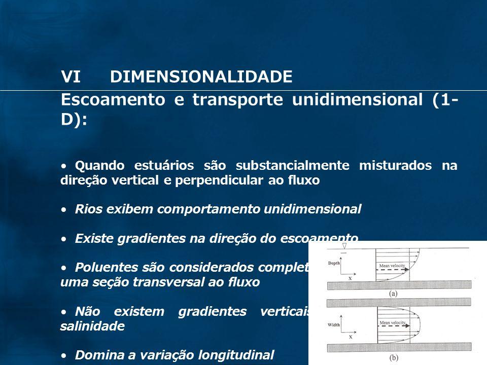 63 Escoamento e transporte unidimensional (1- D): Quando estuários são substancialmente misturados na direção vertical e perpendicular ao fluxo Rios e