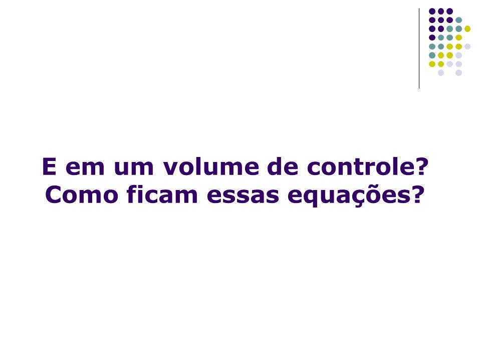 E em um volume de controle? Como ficam essas equações?