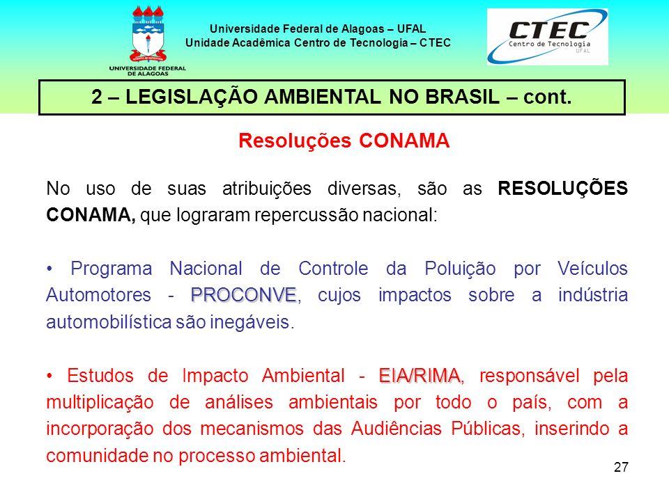 26 Universidade Federal de Alagoas – UFAL Unidade Acadêmica Centro de Tecnologia – CTEC 2 – LEGISLAÇÃO AMBIENTAL NO BRASIL – cont. Sobre o CONAMA No c