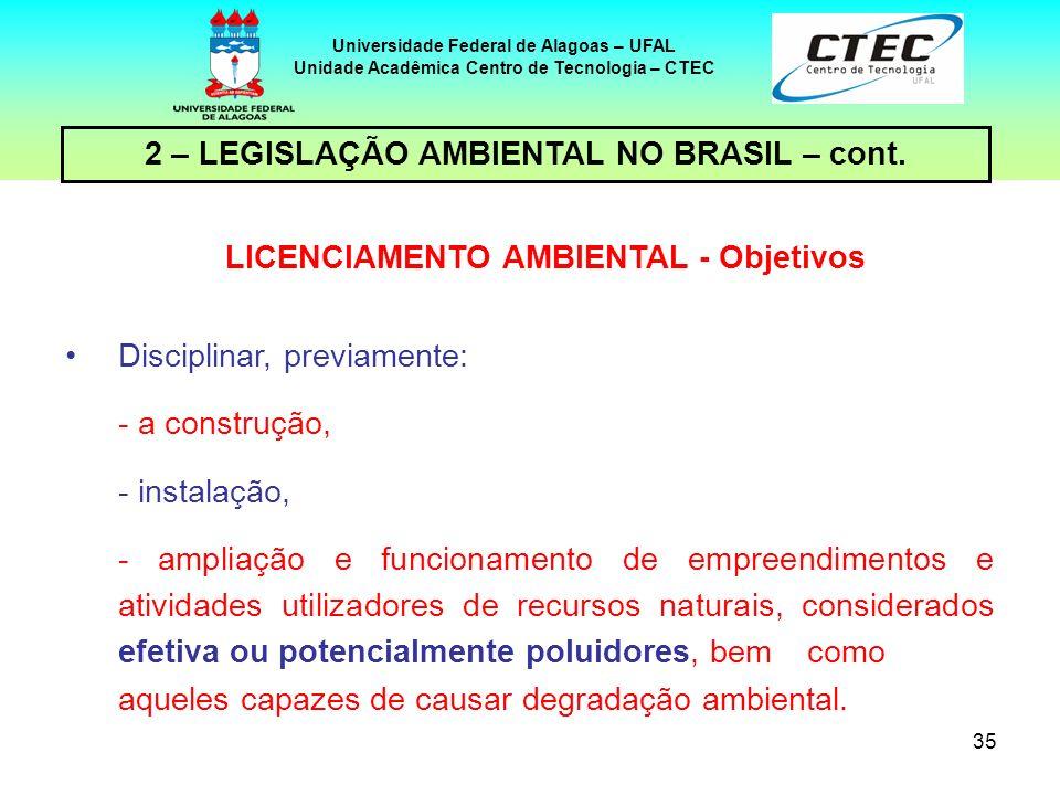 34 Universidade Federal de Alagoas – UFAL Unidade Acadêmica Centro de Tecnologia – CTEC 2 – LEGISLAÇÃO AMBIENTAL NO BRASIL – cont. OBJETIVO – LICENCIA