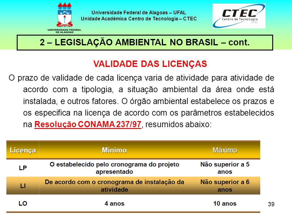 38 Universidade Federal de Alagoas – UFAL Unidade Acadêmica Centro de Tecnologia – CTEC 2 – LEGISLAÇÃO AMBIENTAL NO BRASIL – cont. Licença Prévia (LP)