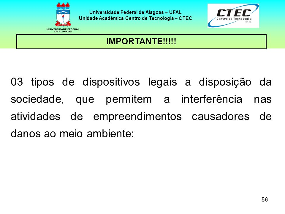 55 Universidade Federal de Alagoas – UFAL Unidade Acadêmica Centro de Tecnologia – CTEC 3 – LEGISLAÇÃO AMBIENTAL EM ALAGOAS – cont. Uma forma de seleç