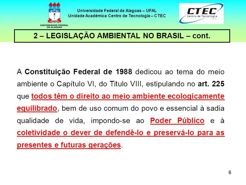 5 Universidade Federal de Alagoas – UFAL Unidade Acadêmica Centro de Tecnologia – CTEC - 1988 – Constituição – o meio ambiente foi alçado ao status de