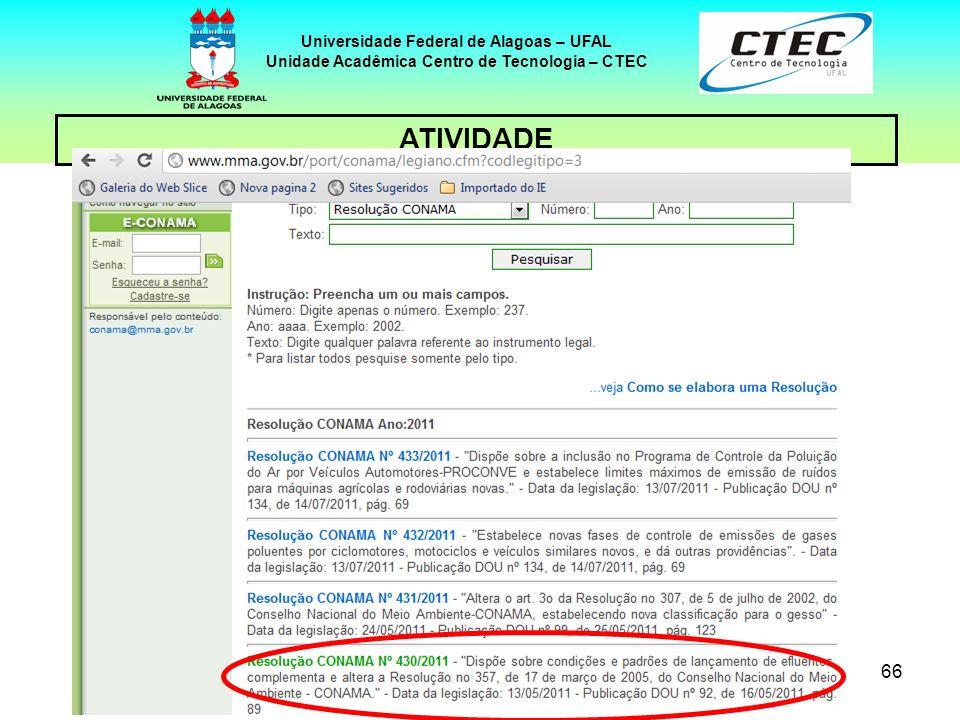 65 Universidade Federal de Alagoas – UFAL Unidade Acadêmica Centro de Tecnologia – CTEC ATIVIDADE Ir em pesquisar e digitar: CONAMA 430