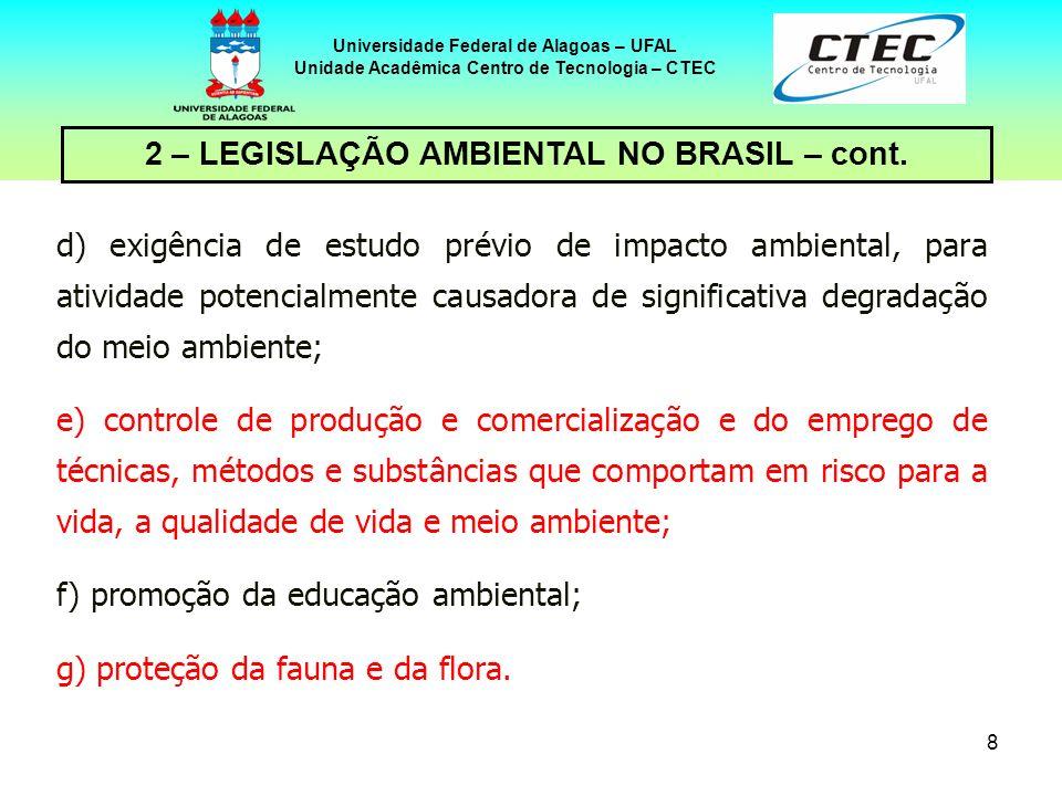 7 Universidade Federal de Alagoas – UFAL Unidade Acadêmica Centro de Tecnologia – CTEC 2 – LEGISLAÇÃO AMBIENTAL NO BRASIL – cont. Para tanto, incumbiu