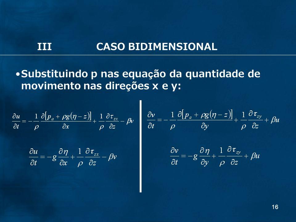 16 IIICASO BIDIMENSIONAL Substituindo p nas equação da quantidade de movimento nas direções x e y: