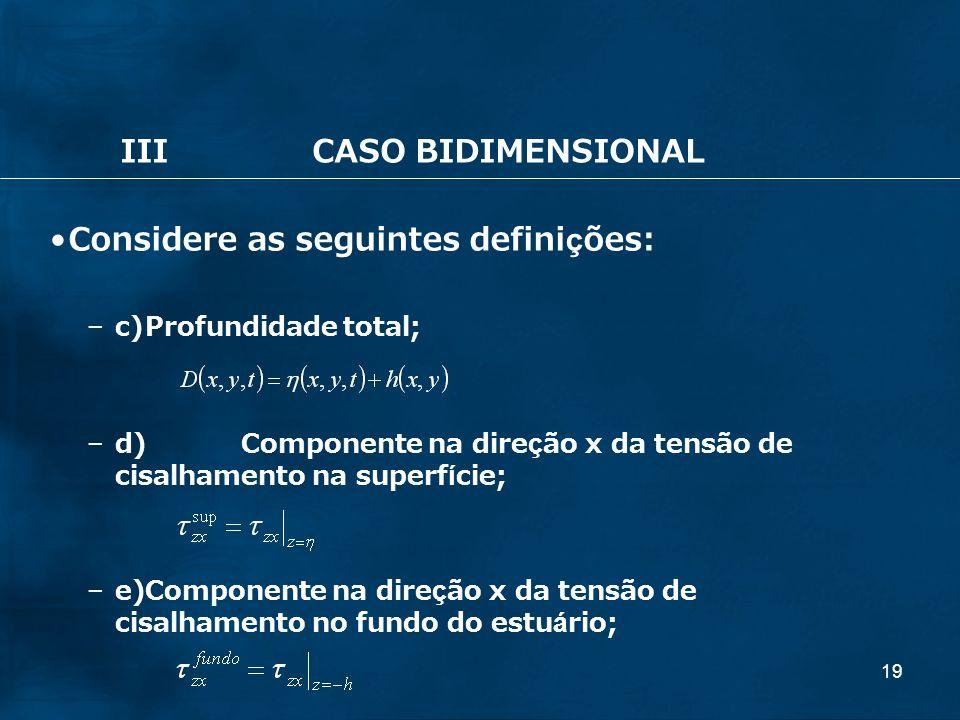 19 IIICASO BIDIMENSIONAL Considere as seguintes definições: – c)Profundidade total; – d)Componente na direção x da tensão de cisalhamento na superfíci