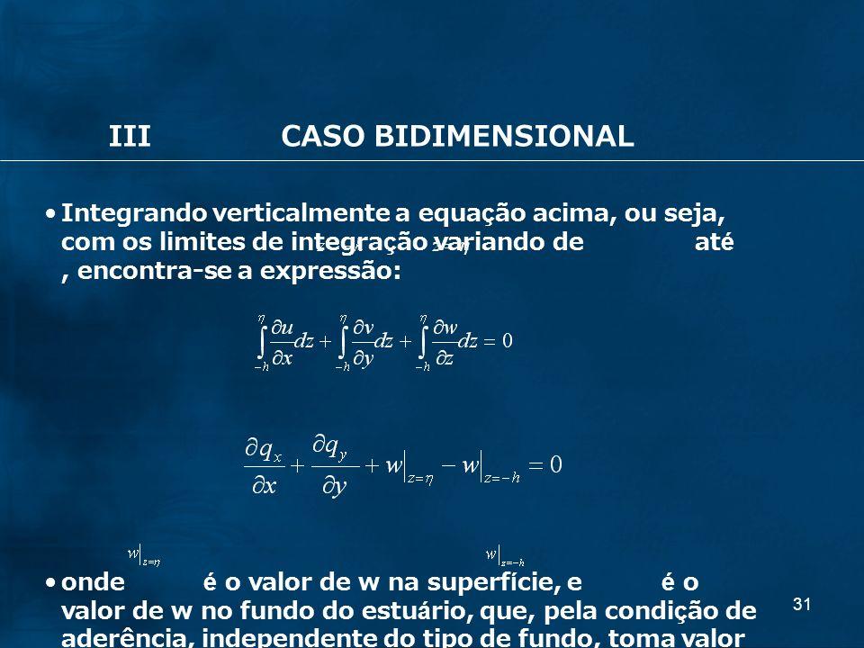 31 IIICASO BIDIMENSIONAL Integrando verticalmente a equação acima, ou seja, com os limites de integração variando de até, encontra-se a expressão: ond
