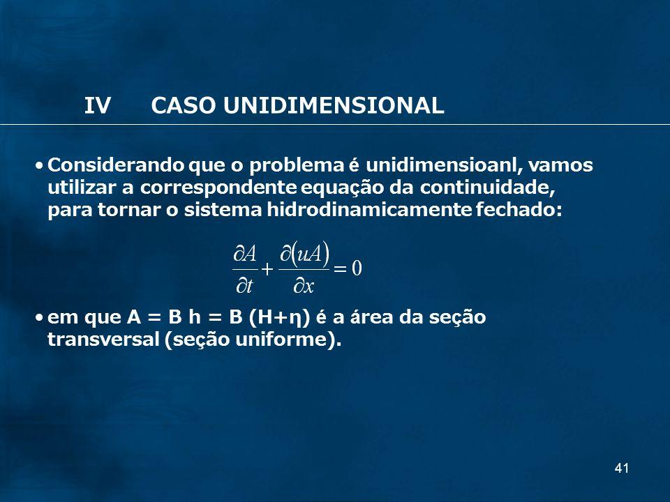 41 IVCASO UNIDIMENSIONAL Considerando que o problema é unidimensioanl, vamos utilizar a correspondente equação da continuidade, para tornar o sistema
