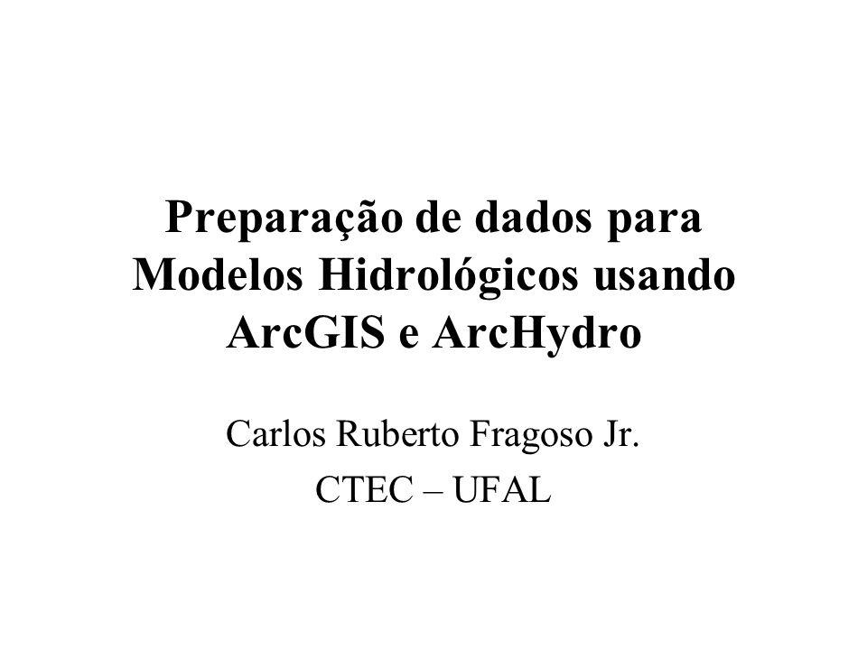 Preparação de dados para Modelos Hidrológicos usando ArcGIS e ArcHydro Carlos Ruberto Fragoso Jr. CTEC – UFAL