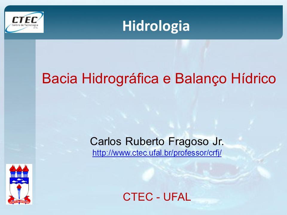 Hidrologia Bacia Hidrográfica e Balanço Hídrico Carlos Ruberto Fragoso Jr. http://www.ctec.ufal.br/professor/crfj/ CTEC - UFAL