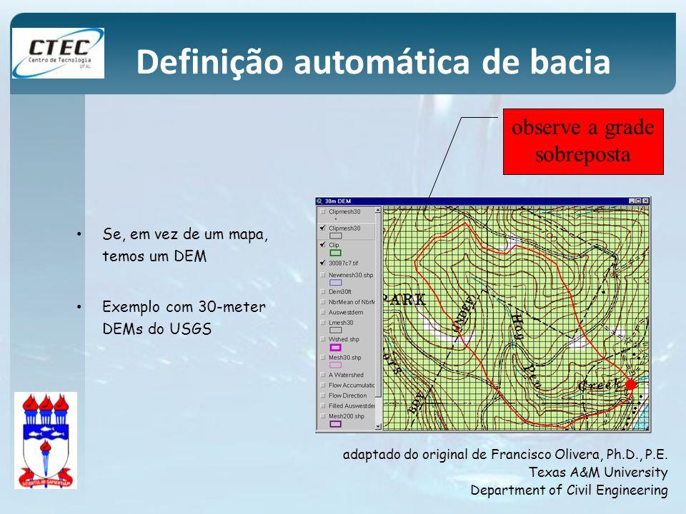 Definição automática de bacia Se, em vez de um mapa, temos um DEM Exemplo com 30-meter DEMs do USGS adaptado do original de Francisco Olivera, Ph.D.,